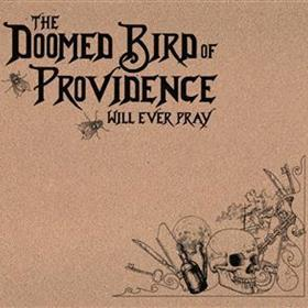 The Doomed Bird of Providence - Will Ever Pray