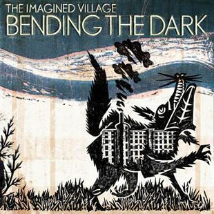 Bending The Dark - The Imagined Village