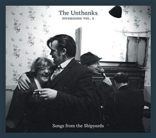 Diversions Vol. 3 - Songs from the Shipyards - The Unthanks