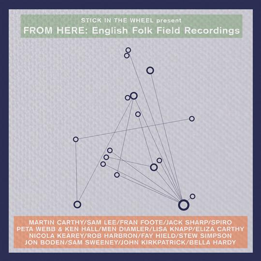 From Here: English Folk Field Recordings - Stick In The Wheel