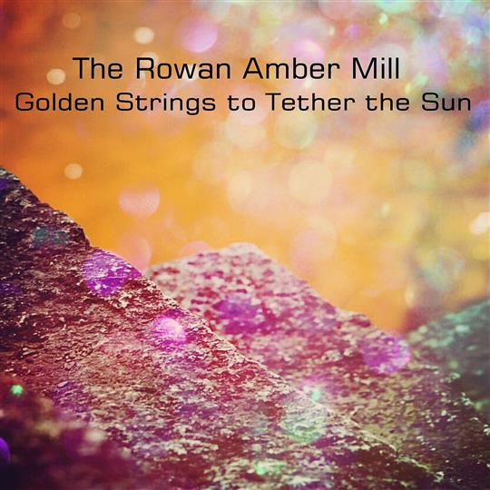 Golden Strings to Tether the Sun - The Rowan Amber Mill