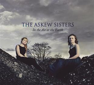 In the Air or the Earth - The Askew Sisters