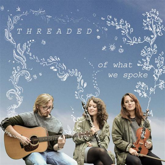 Of What We Spoke - Threaded