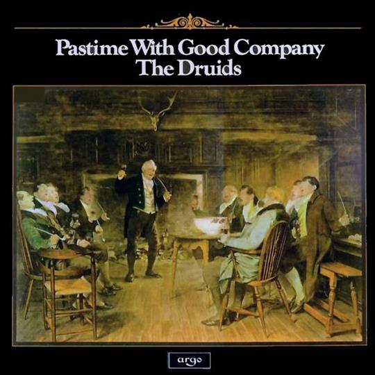 Pastime With Good Company - The Druids