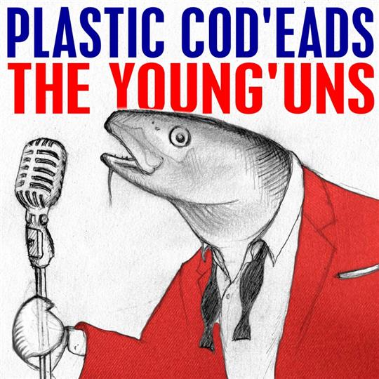 Plastic Cod'eads - The Young'uns
