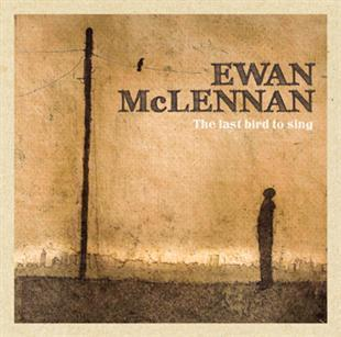 The Last Bird To Sing - Ewan McLennan