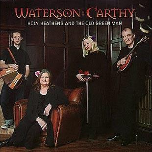 Holy Heathens & The Old Green Man - Waterson:Carthy